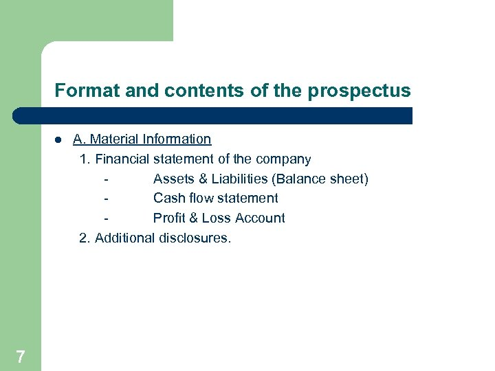 Format and contents of the prospectus l 7 A. Material Information 1. Financial statement