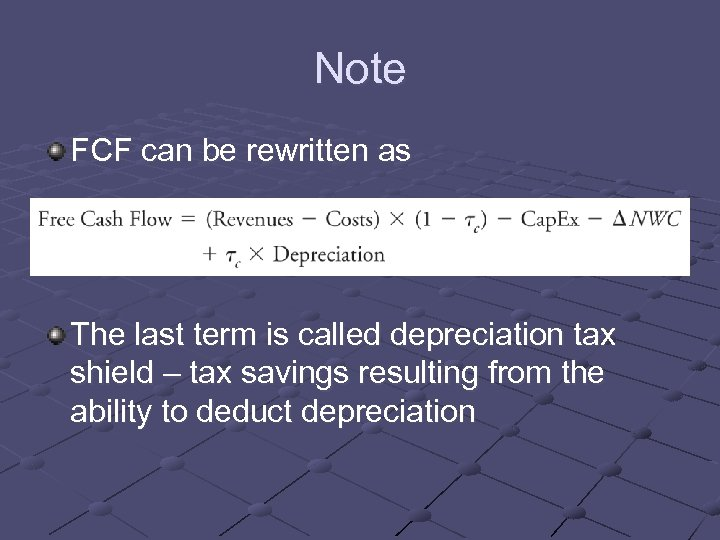 Note FCF can be rewritten as The last term is called depreciation tax shield