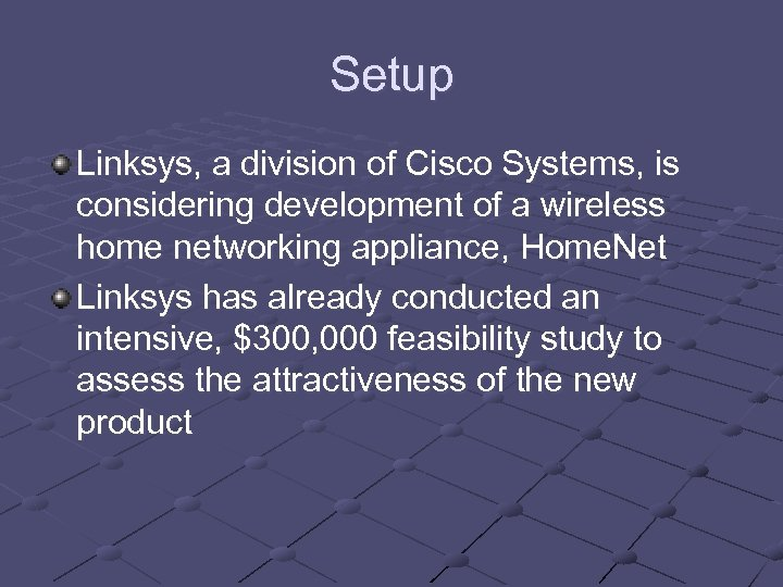 Setup Linksys, a division of Cisco Systems, is considering development of a wireless home