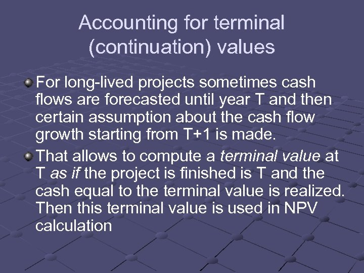 Accounting for terminal (continuation) values For long-lived projects sometimes cash flows are forecasted until