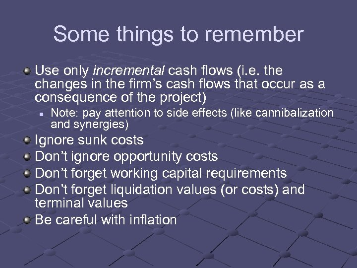 Some things to remember Use only incremental cash flows (i. e. the changes in