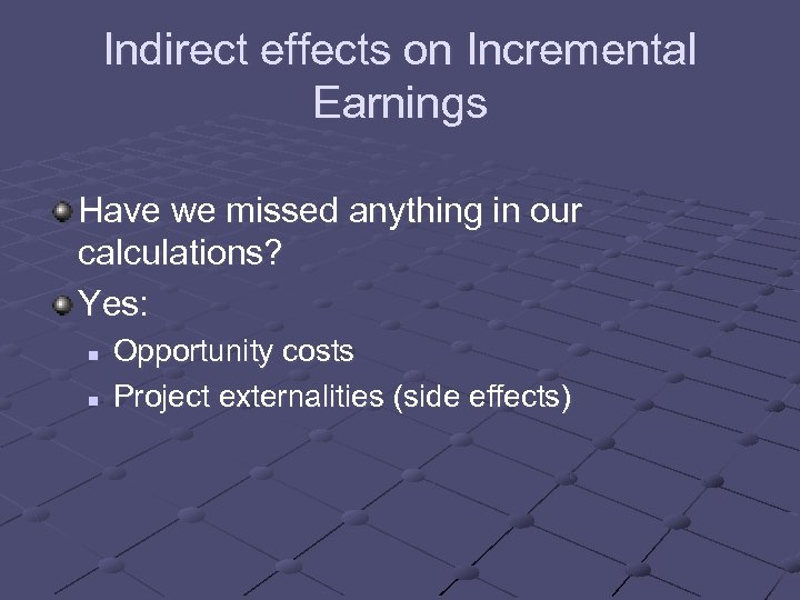 Indirect effects on Incremental Earnings Have we missed anything in our calculations? Yes: n