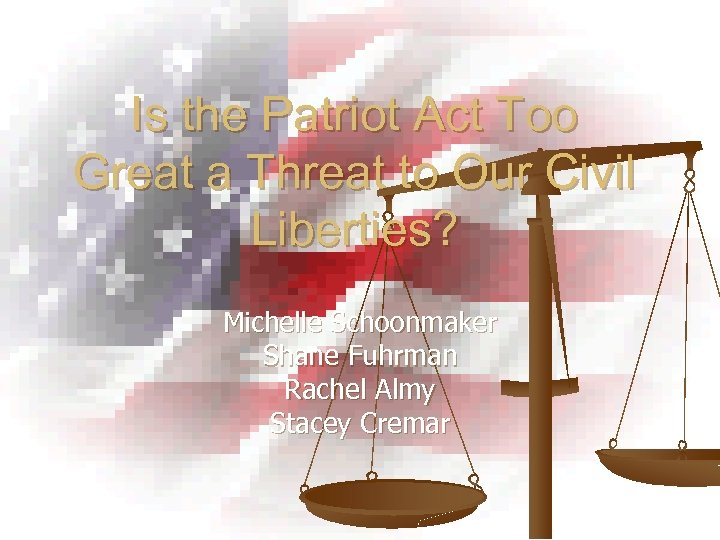 Is the Patriot Act Too Great a Threat to Our Civil Liberties? Michelle Schoonmaker