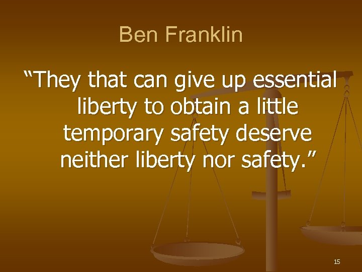 """Ben Franklin """"They that can give up essential liberty to obtain a little temporary"""