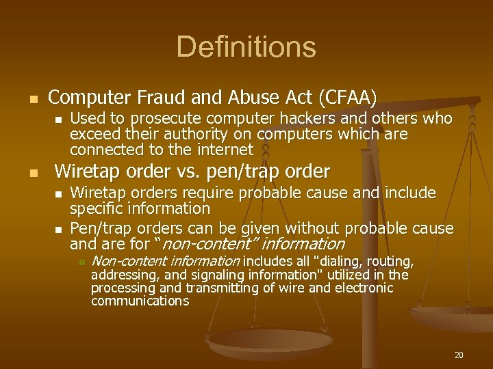 Definitions n Computer Fraud and Abuse Act (CFAA) n n Used to prosecute computer