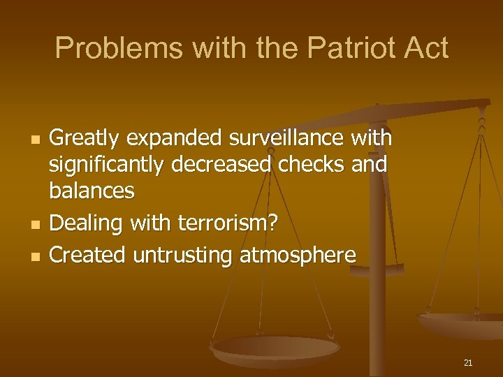 Problems with the Patriot Act n n n Greatly expanded surveillance with significantly decreased