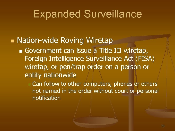Expanded Surveillance n Nation-wide Roving Wiretap n Government can issue a Title III wiretap,