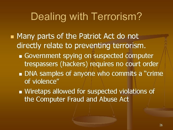 Dealing with Terrorism? n Many parts of the Patriot Act do not directly relate