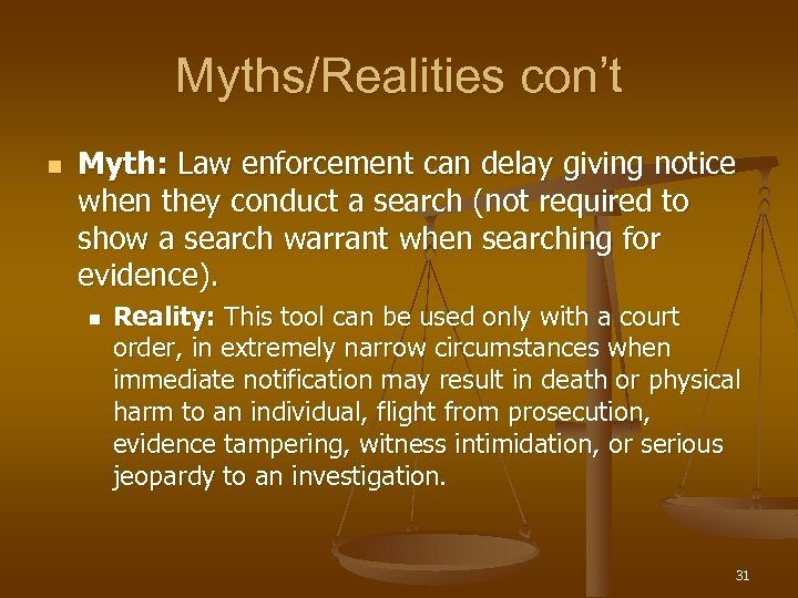 Myths/Realities con't n Myth: Law enforcement can delay giving notice when they conduct a