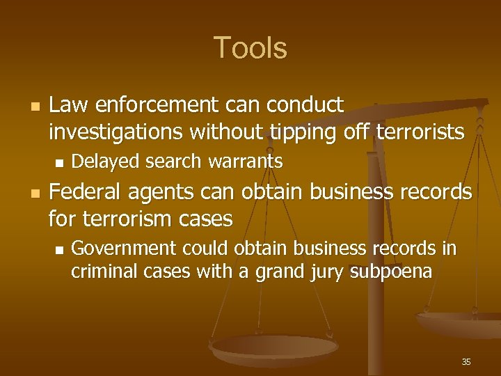 Tools n Law enforcement can conduct investigations without tipping off terrorists n n Delayed
