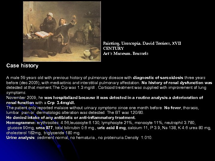 Painting. Uroscopia. David Teniers, XVII CENTURY Art´s Museum. Brussels Case history A male 59