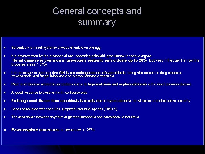 General concepts and summary l Sarcoidosis is a multisystemic disease of unknown etiology. l