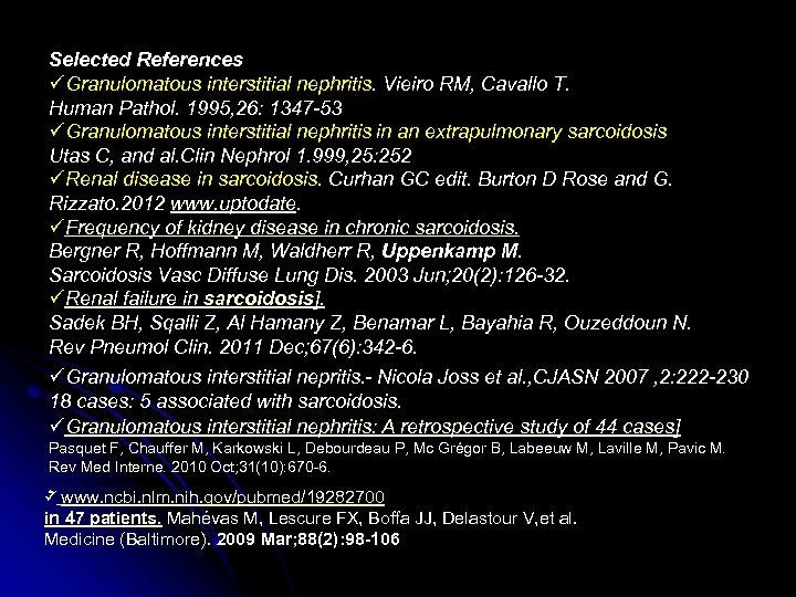 Selected References üGranulomatous interstitial nephritis. Vieiro RM, Cavallo T. Human Pathol. 1995, 26: 1347