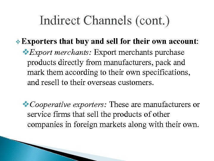 Indirect Channels (cont. ) v Exporters that buy and sell for their own account: