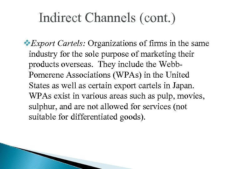 Indirect Channels (cont. ) v. Export Cartels: Organizations of firms in the same industry