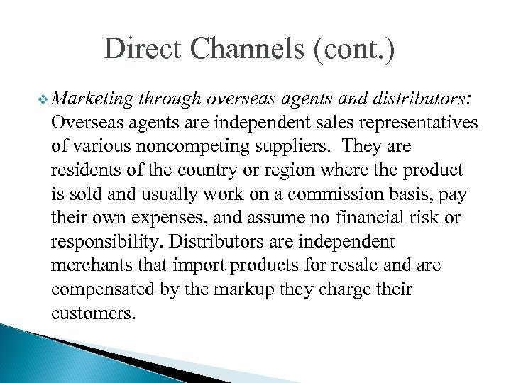 Direct Channels (cont. ) v Marketing through overseas agents and distributors: Overseas agents are