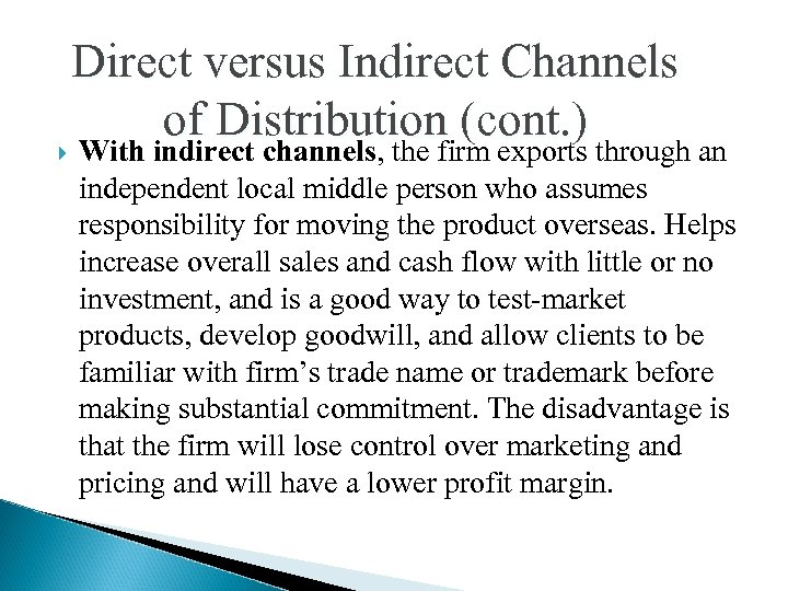 Direct versus Indirect Channels of Distribution (cont. ) With indirect channels, the firm