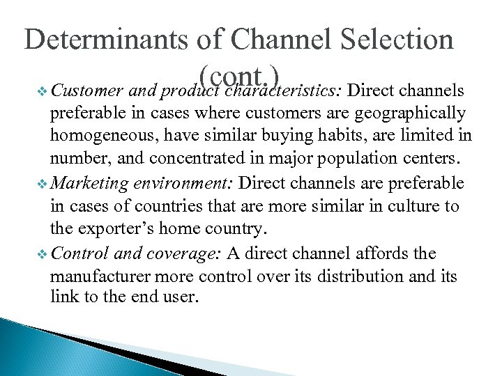 Determinants of Channel Selection (cont. ) v Customer and product characteristics: Direct channels preferable