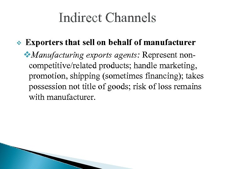 Indirect Channels v Exporters that sell on behalf of manufacturer v. Manufacturing exports agents: