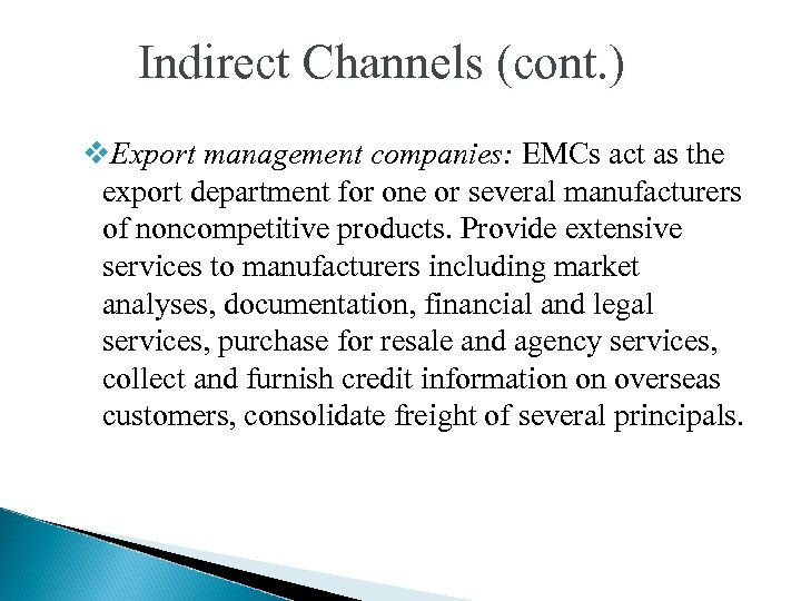 Indirect Channels (cont. ) v. Export management companies: EMCs act as the export department