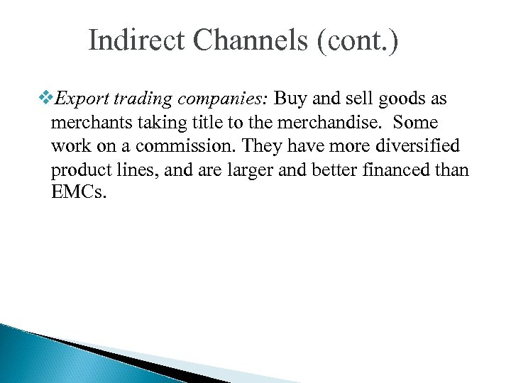 Indirect Channels (cont. ) v. Export trading companies: Buy and sell goods as merchants