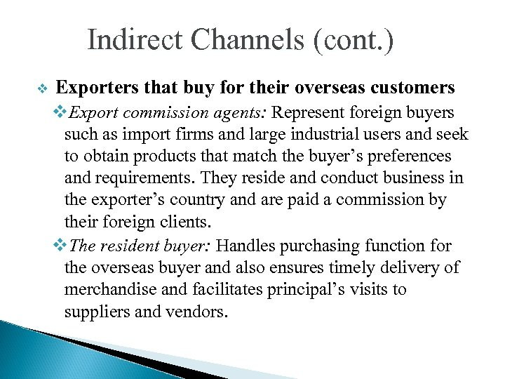 Indirect Channels (cont. ) v Exporters that buy for their overseas customers v. Export