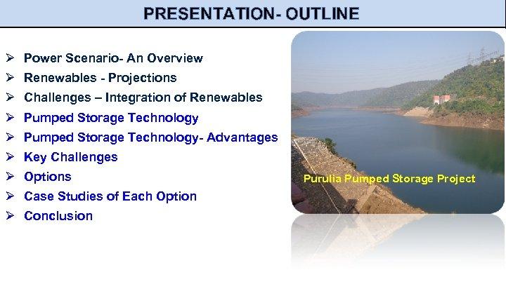 PRESENTATION- OUTLINE Ø Power Scenario- An Overview Ø Renewables - Projections Ø Challenges –