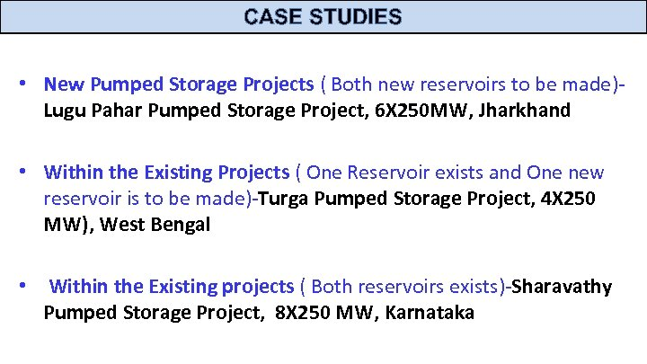 CASE STUDIES • New Pumped Storage Projects ( Both new reservoirs to be made)Lugu
