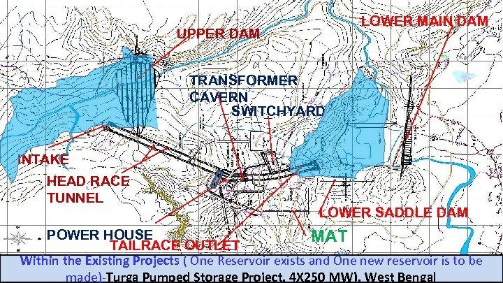 LOWER MAIN DAM UPPER DAM TRANSFORMER CAVERN SWITCHYARD INTAKE HEAD RACE TUNNEL LOWER SADDLE