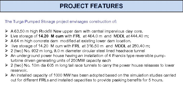 PROJECT FEATURES The Turga Pumped Storage project envisages construction of: Ø A 63. 50