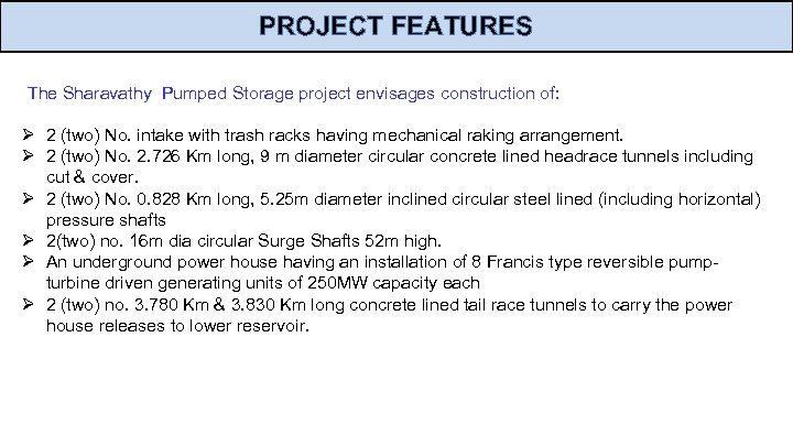 PROJECT FEATURES The Sharavathy Pumped Storage project envisages construction of: Ø 2 (two) No.