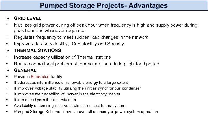 Pumped Storage Projects- Advantages Ø GRID LEVEL • It utilizes grid power during off