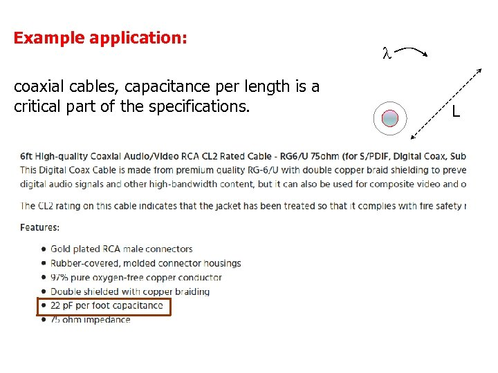 Example application: coaxial cables, capacitance per length is a critical part of the specifications.