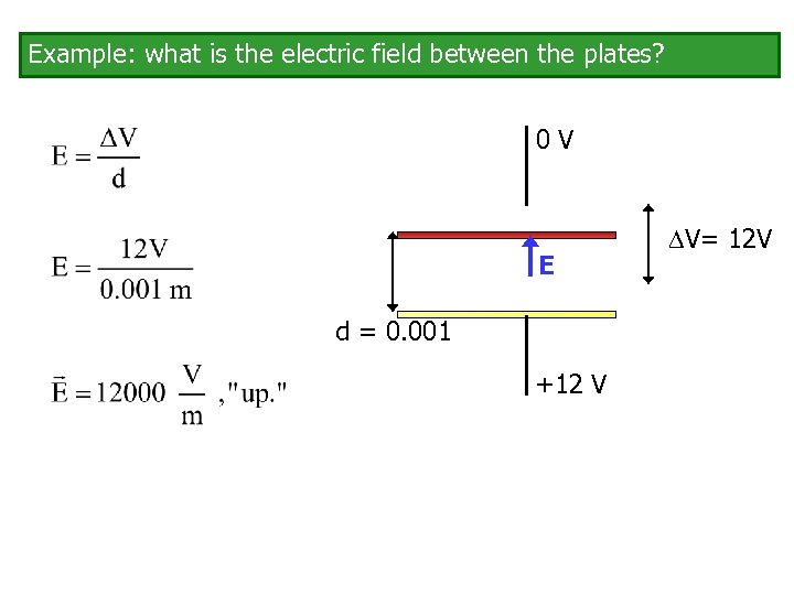 Example: what is the electric field between the plates? 0 V E d =