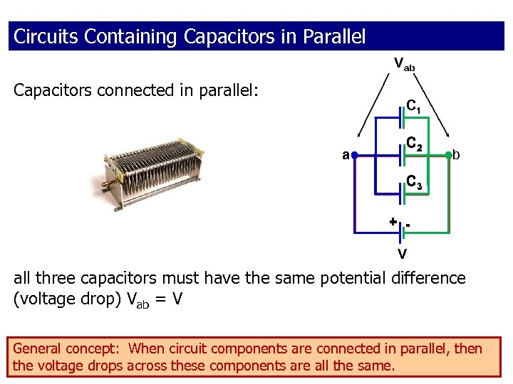 Circuits Containing Capacitors in Parallel Vab Capacitors connected in parallel: C 1 a C