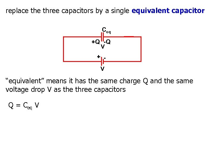 replace three capacitors by a single equivalent capacitor Ceq +Q -Q V + V
