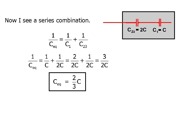 Now I see a series combination. C 23 = 2 C C 1 =