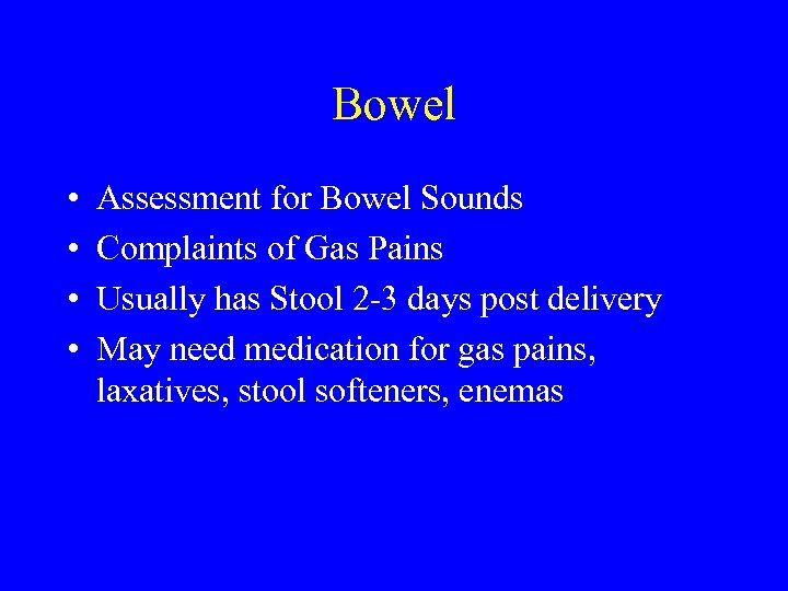 Bowel • • Assessment for Bowel Sounds Complaints of Gas Pains Usually has Stool