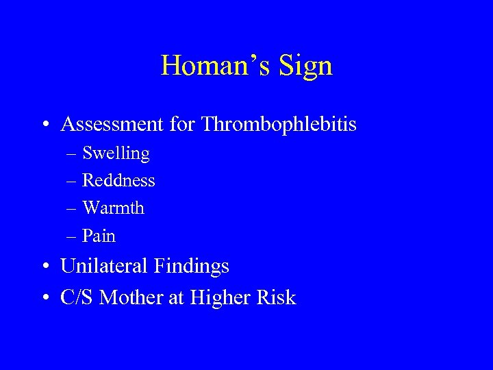 Homan's Sign • Assessment for Thrombophlebitis – Swelling – Reddness – Warmth – Pain