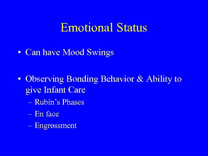 Emotional Status • Can have Mood Swings • Observing Bonding Behavior & Ability to