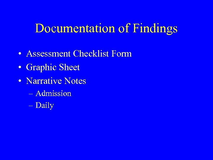 Documentation of Findings • Assessment Checklist Form • Graphic Sheet • Narrative Notes –