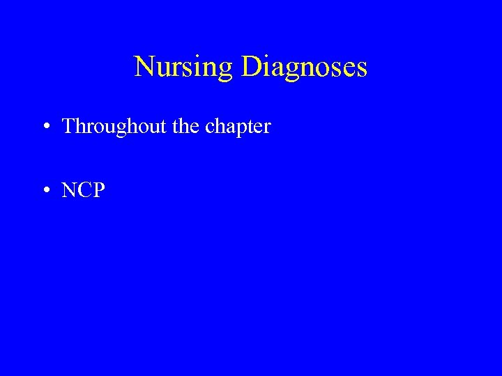 Nursing Diagnoses • Throughout the chapter • NCP