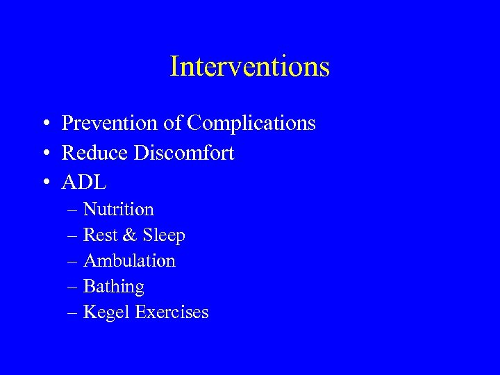 Interventions • Prevention of Complications • Reduce Discomfort • ADL – Nutrition – Rest