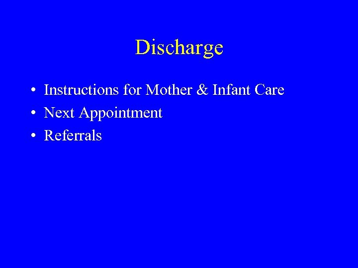 Discharge • Instructions for Mother & Infant Care • Next Appointment • Referrals