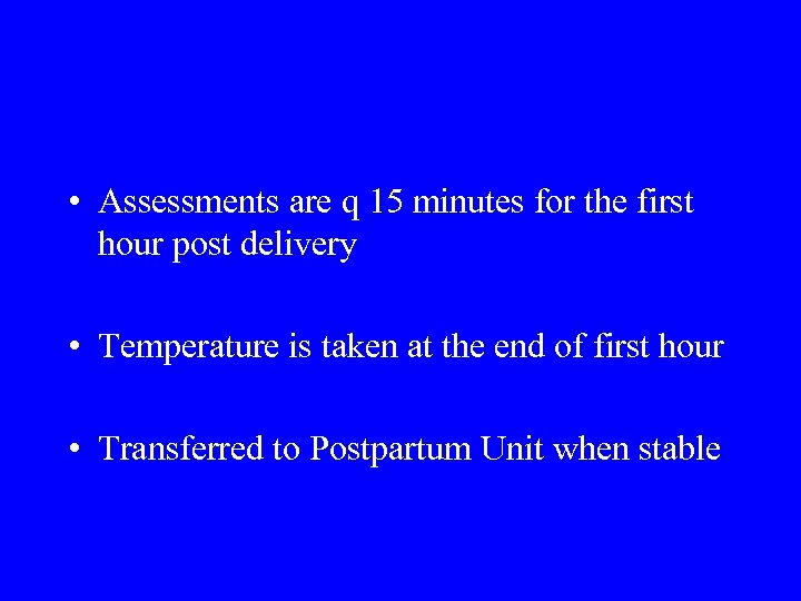 • Assessments are q 15 minutes for the first hour post delivery •