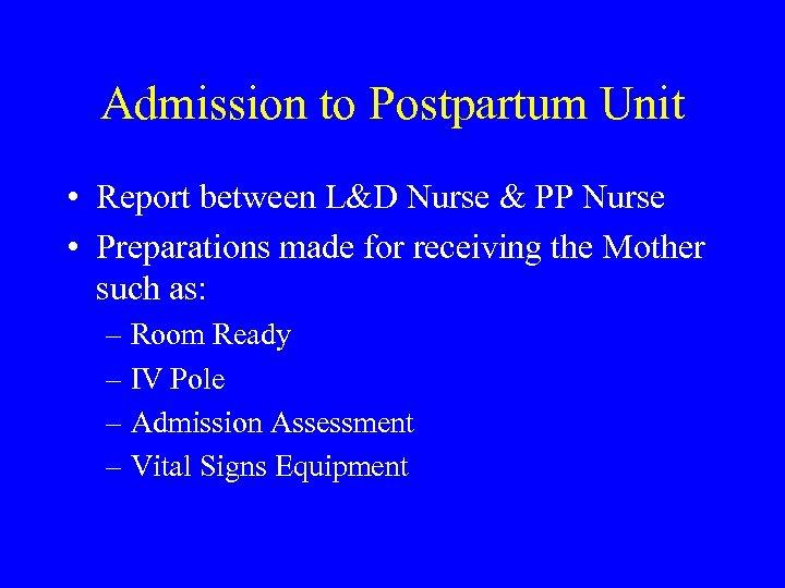 Admission to Postpartum Unit • Report between L&D Nurse & PP Nurse • Preparations