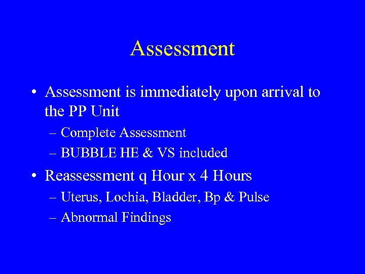 Assessment • Assessment is immediately upon arrival to the PP Unit – Complete Assessment