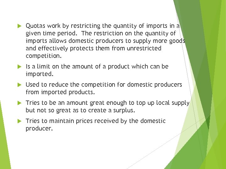 Quotas work by restricting the quantity of imports in a given time period.