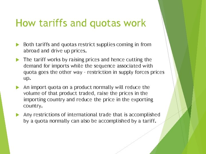 How tariffs and quotas work Both tariffs and quotas restrict supplies coming in from