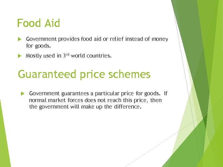 Food Aid Government provides food aid or relief instead of money for goods. Mostly